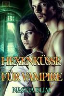 Nastja Klim: Hexenküsse für Vampire