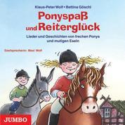 Ponyspaß und Reiterglück - Lieder und Geschichten von frechen Ponys und mutigen Eseln