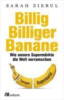 Sarah Zierul: Billig.Billiger.Banane