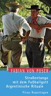 Fabian von Poser: Straßentango mit dem Fußballgott. Argentinische Rituale