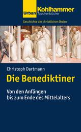Die Benediktiner - Von den Anfängen bis zum Ende des Mittelalters