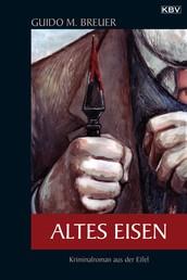 Altes Eisen - Kriminalroman aus der Eifel