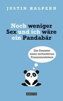Justin Halpern: Noch weniger Sex und ich wäre ein Pandabär ★★★★