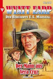 Wyatt Earp 249 – Western - Der Mann aus Vera Cruz