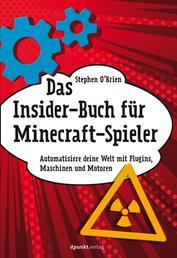 Das Insider-Buch für Minecraft-Spieler - Automatisiere deine Welt mit Plugins, Maschinen und Motoren