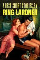 Ring Lardner: 7 best short stories by Ring Lardner