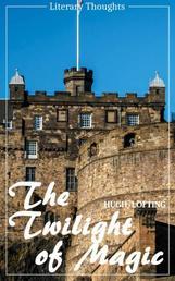 The Twilight of Magic (Hugh Lofting) (Literary Thoughts Edition)