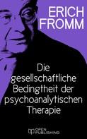 Erich Fromm: Die gesellschaftliche Bedingtheit der psychoanalytischen Therapie ★★★★