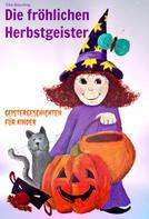 Elke Bräunling: Die fröhlichen Herbstgeister - Geister und Halloweengeschichten
