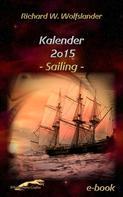 Richard W. Wolfslander: Richard W. Wolfslander Kalender 2015 Sailing