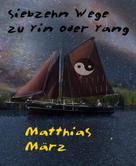 Matthias März: Siebzehn Wege zu Yin oder Yang