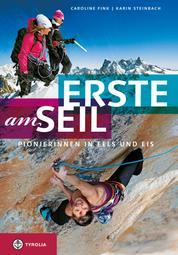 Erste am Seil - Pionierinnen in Fels und Eis. Wenn Frauen in den Bergen ihren eigenen Weg gehen