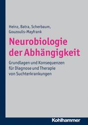 Neurobiologie der Abhängigkeit - Grundlagen und Konsequenzen für Diagnose und Therapie von Suchterkrankungen