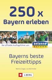 250 x Bayern erleben - Bayerns beste Freizeittipps