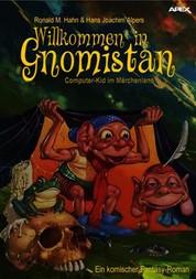WILLKOMMEN IN GNOMISTAN - COMPUTER-KID IM MÄRCHENLAND - Ein komischer Fantasy-Roman