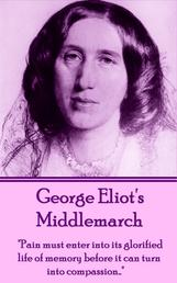 """Middlemarch - """"Pain must enter into its glorified life of memory before it can turn into compassion…"""""""
