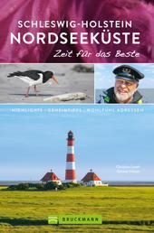 Bruckmann Reiseführer Schleswig-Holstein Nordseeküste: Zeit für das Beste - Highlights, Geheimtipps, Wohladressen