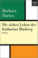 Barbara Daríus: Die sieben Leben der Katharina Blasberg