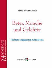 Beter, Mönche und Gelehrte - Porträts engagierten Christseins