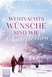 Weihnachtswünsche sind wie Schneeflocken - Roman