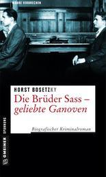Die Brüder Sass - Geliebte Ganoven - Biografischer Kriminalroman