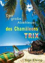 Das große Abenteuer des Chamäleons TRIX - TRIXs erstes Abenteuer
