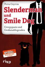Slenderman und Smile Dog - Creepypasta und Großstadtlegenden