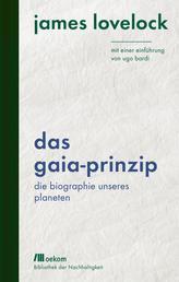 Das Gaia-Prinzip - Die Biographie unseres Planeten. Mit einer Einführung von Ugo Bardi