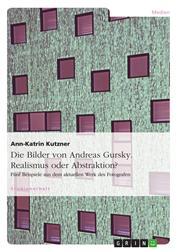 Die Bilder von Andreas Gursky. Realismus oder Abstraktion? - Fünf Beispiele aus dem aktuellen Werk des Fotografen