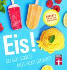 Ralf Sander: Eis! Gelato! Sorbet! Alles selbst gemacht!