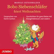 Bobo Siebenschläfer feiert Weihnachten - Geschichten für ganz Kleine mit KlangErlebnissen und Liedern