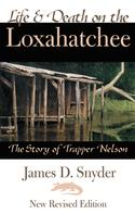 James D. Snyder: Life & Death on the Loxahatchee, The Story of Trapper Nelson