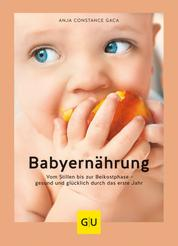 Babyernährung - Vom Stillen bis zur Beikostphase - gesund und glücklich durch das erste Jahr