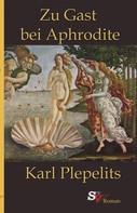 Karl Plepelits: Zu Gast bei Aphrodite