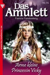 Das Amulett 16 – Liebesroman - Arme kleine Prinzessin Vicky