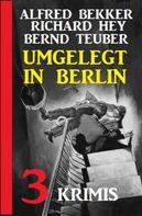 Alfred Bekker: Umgelegt in Berlin: 3 Krimis