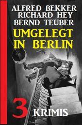 Umgelegt in Berlin: 3 Krimis