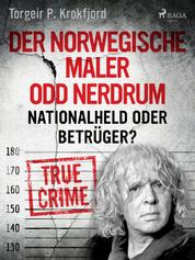 Der norwegische Maler Odd Nerdrum: Nationalheld oder Betrüger?