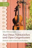 Elke Ottensmann: Aus Omas Nähkästchen und Opas Geigenkasten