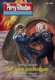 """Perry Rhodan 3024: Der Geist von Hellgate - Perry Rhodan-Zyklus """"Mythos"""""""