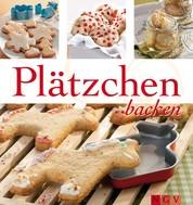 Plätzchen backen - Die schönsten Backrezepte zu Weihnachten