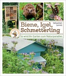 Sébastien Levret: Biene, Igel, Schmetterling. So wird Ihr Garten zum Naturparadies. ★★★★