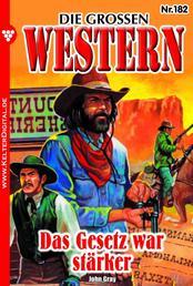 Die großen Western 182 - Das Gesetz war stärker