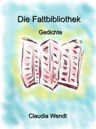 Claudia Wendt: Die Faltbibliothek