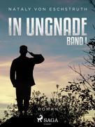 Nataly von Eschstruth: In Ungnade - Band I