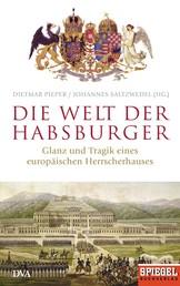 Die Welt der Habsburger - Glanz und Tragik eines europäischen Herrscherhauses - Ein SPIEGEL-Buch