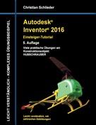 Christian Schlieder: Autodesk Inventor 2016 - Einsteiger-Tutorial Hubschrauber