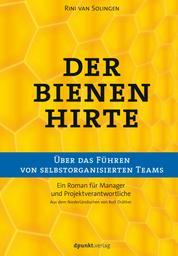 Der Bienenhirte – über das Führen von selbstorganisierten Teams - Ein Roman für Manager und Projektverantwortliche