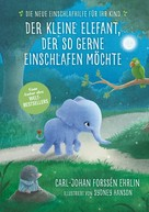 Carl-Johan Forssén Ehrlin: Der kleine Elefant, der so gerne einschlafen möchte ★★★★