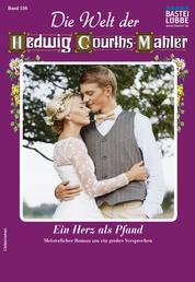 Die Welt der Hedwig Courths-Mahler 536 - Liebesroman - Ein Herz als Pfand